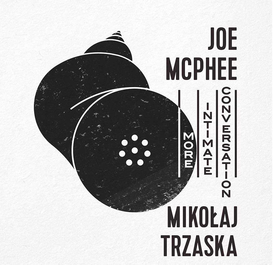 JOE MCPHEE/MIKOŁAJ TRZASKA – More intimate conversation